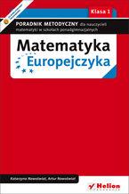 Okładka książki Matematyka Europejczyka. Poradnik metodyczny dla nauczycieli matematyki dla szkół ponadgimnazjalnych. Klasa 1