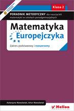 Okładka książki Matematyka Europejczyka. Poradnik metodyczny dla nauczycieli matematyki w szkołach ponadgimnazjalnych. Zakres podstawowy i rozszerzony. Klasa 2