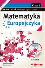Okładka książki Matematyka Europejczyka. Zbiór zadań dla szkół ponadgimnazjalnych. Klasa 1