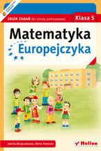 Okładka książki Matematyka Europejczyka. Zbiór zadań dla szkoły podstawowej. Klasa 5