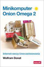 Okładka książki Minikomputer Onion Omega 2. Internet rzeczy i inne zastosowania