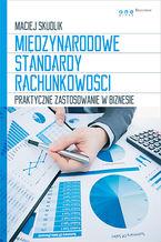 Międzynarodowe Standardy Rachunkowości. Praktyczne zastosowanie w biznesie