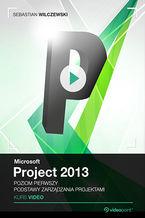 Okładka książki Microsoft Project 2013. Kurs video. Poziom pierwszy. Podstawy zarządzania projektami