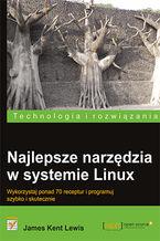 Okładka książki Najlepsze narzędzia w systemie Linux. Wykorzystaj ponad 70 receptur i programuj szybko i skutecznie