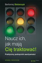 Okładka książki Naucz ich, jak mają Cię traktować! Praktyczny podręcznik asertywności. Wydanie II rozszerzone