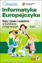 Okładka książki Informatyka Europejczyka. Nauka i zabawa z komputerem w kształceniu zintegrowanym. Część 2