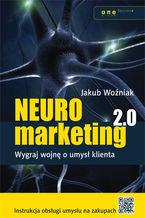 Neuromarketing 2.0. Wygraj wojnę o umysł klienta