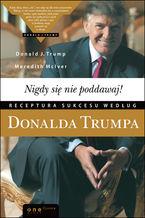 Okładka książki Nigdy się nie poddawaj! Receptura sukcesu według Donalda Trumpa