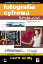 Okładka książki Fotografia cyfrowa. Edycja zdjęć. Wydanie VI