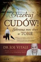 Okładka książki Oczekuj cudów! Sekretna moc tkwi w Tobie