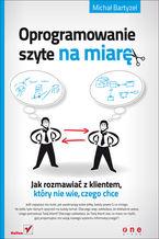Okładka książki Oprogramowanie szyte na miarę. Jak rozmawiać z klientem, który nie wie, czego chce