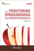 Okładka książki Projektowanie oprogramowania dla zupełnie początkujących. Owoce programowania. Wydanie IV