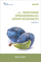 Okładka książki Projektowanie oprogramowania dla zupełnie początkujących. Owoce programowania. Wydanie V