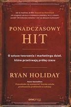 Okładka książki Ponadczasowy hit. O sztuce tworzenia i marketingu dzieł, które przetrwają próbę czasu