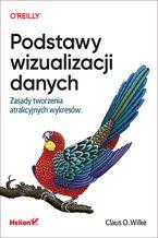 Okładka książki Podstawy wizualizacji danych. Zasady tworzenia atrakcyjnych wykresów