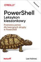 Okładka książki PowerShell. Leksykon kieszonkowy. Przenośna pomoc dla tworzących skrypty w PowerShell. Wydanie III