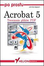 Okładka książki Po prostu Acrobat 5. Tworzenie plików