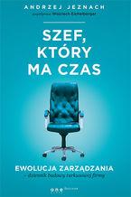 Okładka książki Szef, który ma czas. Ewolucja zarządzania - dziennik budowy turkusowej firmy