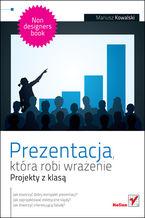 Okładka książki Prezentacja, która robi wrażenie. Projekty z klasą