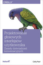 Okładka książki Projektowanie głosowych interfejsów użytkownika. Zasady doświadczeń konwersacyjnych
