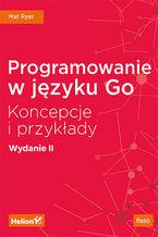 Okładka książki Programowanie w języku Go. Koncepcje i przykłady. Wydanie II