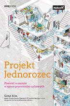Okładka książki Projekt Jednorożec. Powieść o szansie w epoce przewrotów cyfrowych