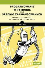Okładka książki Programowanie w Pythonie dla średnio zaawansowanych. Najlepsze praktyki tworzenia czystego kodu