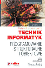 Okładka książki Programowanie strukturalne i obiektowe. Podręcznik do nauki zawodu technik informatyk. Wydanie II poprawione