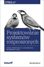 Okładka książki Projektowanie systemów rozproszonych. Wzorce i paradygmaty dla skalowalnych, niezawodnych usług