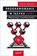 Okładka książki Programowanie w języku Ruby. Mikrousługi i konteneryzacja