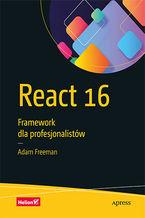 Okładka książki React 16. Framework dla profesjonalistów