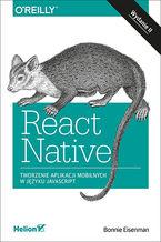 Okładka książki React Native. Tworzenie aplikacji mobilnych w języku JavaScript. Wydanie II