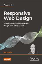 Okładka książki Responsive Web Design. Projektowanie elastycznych witryn w HTML5 i CSS3. Wydanie III