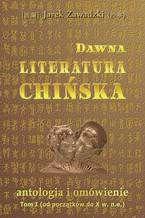 Dawna literatura chińska: antologia i omówienie