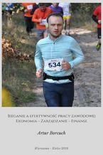 Bieganie a efektywność pracy zawodowej. Ekonomia - Zarządzanie - Finanse