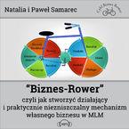 Biznes-Rower czyli jak stworzyć działający i praktycznie niezniszczalny mechanizm własnego biznesu w MLM