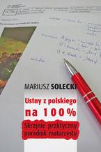 Ustny z polskiego na 100%. Skrajnie praktyczny poradnik maturzysty
