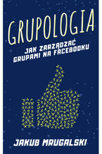Okładka książki Grupologia - jak zarządzać grupami na Facebooku