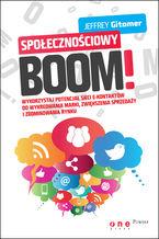 Okładka książki Społecznościowy BOOM. Wykorzystaj potencjał sieci e-kontaktów do wykreowania marki, zwiększenia sprzedaży i zdominowania rynku