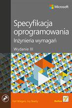 Okładka książki Specyfikacja oprogramowania. Inżynieria wymagań. Wydanie III
