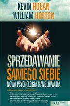 Sprzedawanie samego siebie. Nowa psychologia handlowania