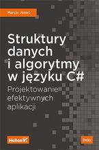 Okładka książki Struktury danych i algorytmy w języku C#. Projektowanie efektywnych aplikacji