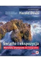 Okładka książki Światło i ekspozycja. Warsztaty artystyczne dla fotografów