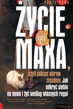 ŻYCIE NA MAXA, czyli sukces wbrew zasadom