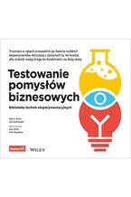 Okładka książki Testowanie pomysłów biznesowych. Biblioteka technik eksperymentacyjnych