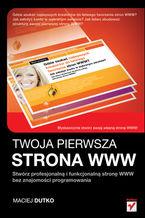 Okładka książki Twoja pierwsza strona WWW. Stwórz profesjonalną i funkcjonalną stronę WWW bez znajomości programowania