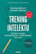 Trening intelektu. Wyćwicz pamięć, koncentrację i kreatywność w 31 dni. Wydanie III rozszerzone