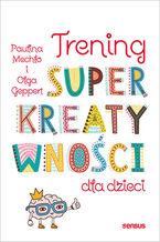 Okładka książki Trening superkreatywności dla dzieci