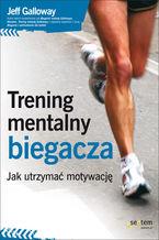 Okładka książki Trening mentalny biegacza. Jak utrzymać motywację