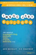 Okładka książki Treść jest kluczowa. Jak tworzyć powalające blogi, podkasty, wideo, e-booki, webinaria (i inne)
